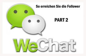 WeChat Marketing Part 2: Wie man die ersten Follower bekommt